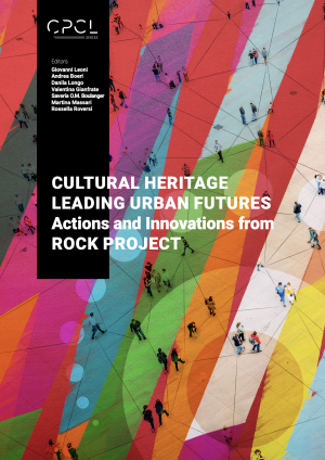 Cover for Cultural Heritage Leading Urban Futures: Actions and Innovations from ROCK Project